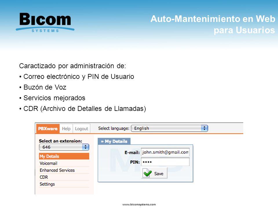 Auto-Mantenimiento en Web para Usuarios www.bicomsystems.com Caractizado por administración de: Correo electrónico y PIN de Usuario Buzón de Voz Servi