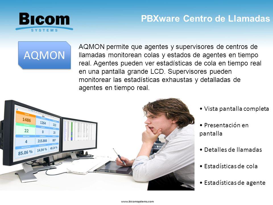 PBXware Centro de Llamadas www.bicomsystems.com AQMON AQMON permite que agentes y supervisores de centros de llamadas monitorean colas y estados de ag