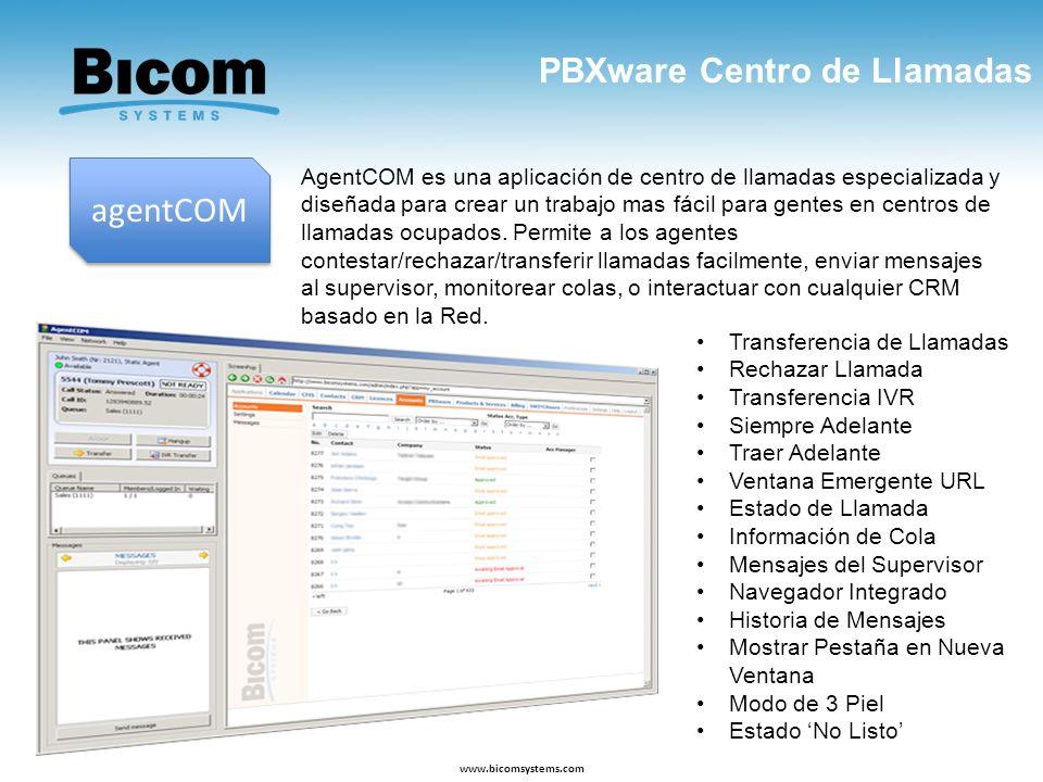 PBXware Centro de Llamadas www.bicomsystems.com agentCOM AgentCOM es una aplicación de centro de llamadas especializada y diseñada para crear un traba