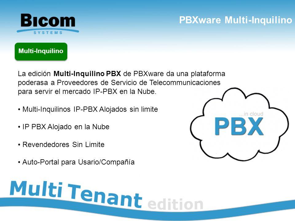 PBXware Multi-Inquilino www.bicomsystems.com La edición Multi-Inquilino PBX de PBXware da una plataforma poderasa a Proveedores de Servicio de Telecom