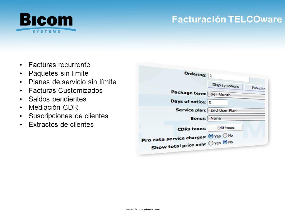Facturación TELCOware www.bicomsystems.com Facturas recurrente Paquetes sin límite Planes de servicio sin límite Facturas Customizados Saldos pendient