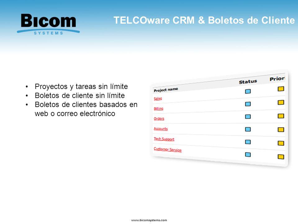 TELCOware CRM & Boletos de Cliente www.bicomsystems.com Proyectos y tareas sin límite Boletos de cliente sin límite Boletos de clientes basados en web