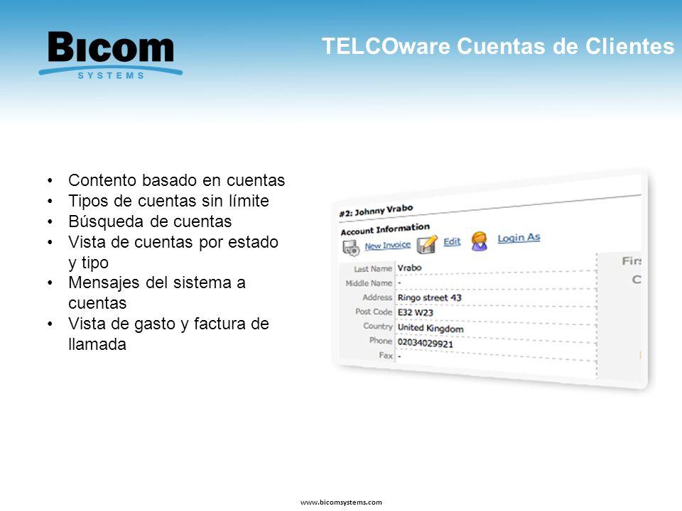 TELCOware Cuentas de Clientes www.bicomsystems.com Contento basado en cuentas Tipos de cuentas sin límite Búsqueda de cuentas Vista de cuentas por est
