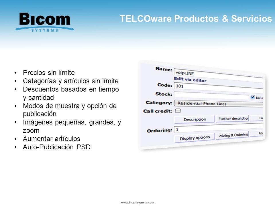 TELCOware Productos & Servicios www.bicomsystems.com Precios sin límite Categorías y artículos sin límite Descuentos basados en tiempo y cantidad Modo