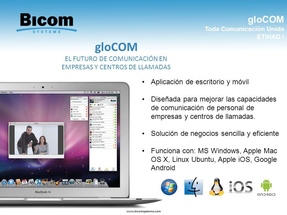 gloCOM Toda Comunicación Unida ETIHAD ! www.bicomsystems.com Aplicación de escritorio y móvil Diseñada para mejorar las capacidades de comunicación de