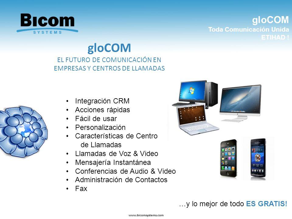 gloCOM Toda Comunicación Unida ETIHAD ! www.bicomsystems.com gloCOM EL FUTURO DE COMUNICACIÓN EN EMPRESAS Y CENTROS DE LLAMADAS Integración CRM Accion