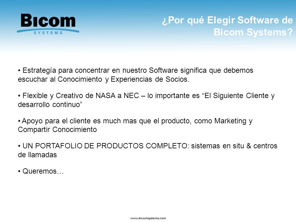 www.bicomsystems.com Estrategía para concentrar en nuestro Software significa que debemos escuchar al Conocimiento y Experiencias de Socios. Flexible
