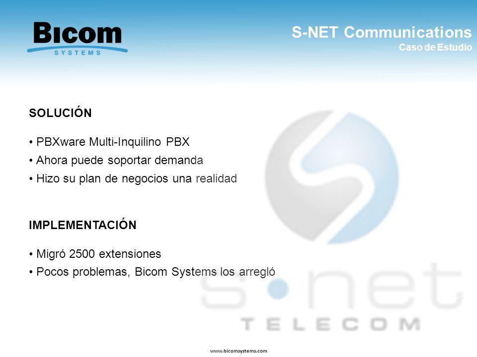S-NET Communications Caso de Estudio www.bicomsystems.com SOLUCIÓN PBXware Multi-Inquilino PBX Ahora puede soportar demanda Hizo su plan de negocios u