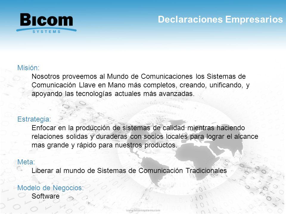 Declaraciones Empresarios www.bicomsystems.com Misión: Nosotros proveemos al Mundo de Comunicaciones los Sistemas de Comunicación Llave en Mano más co