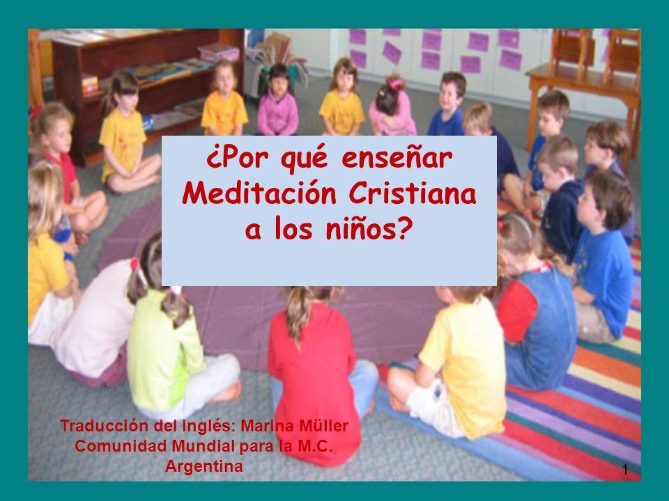 ¿Por qué enseñar Meditación Cristiana a los niños? Traducción del inglés: Marina Müller Comunidad Mundial para la M.C. Argentina
