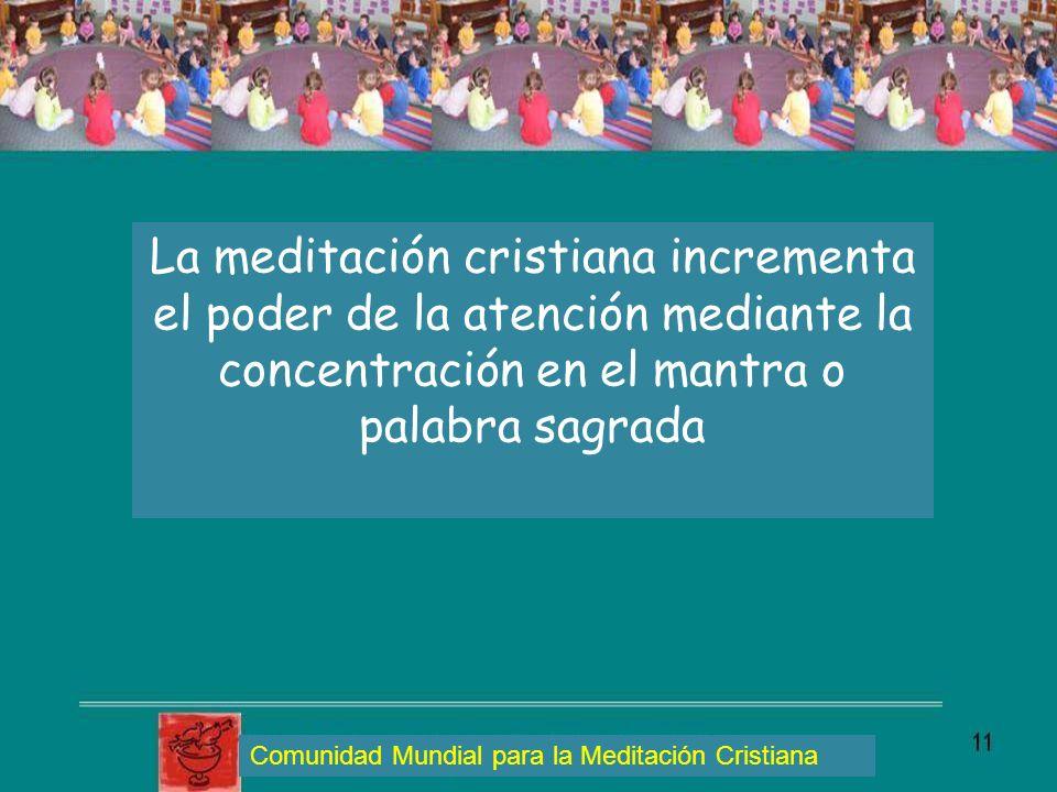 La meditación cristiana incrementa el poder de la atención mediante la concentración en el mantra o palabra sagrada Comunidad Mundial para la Meditaci