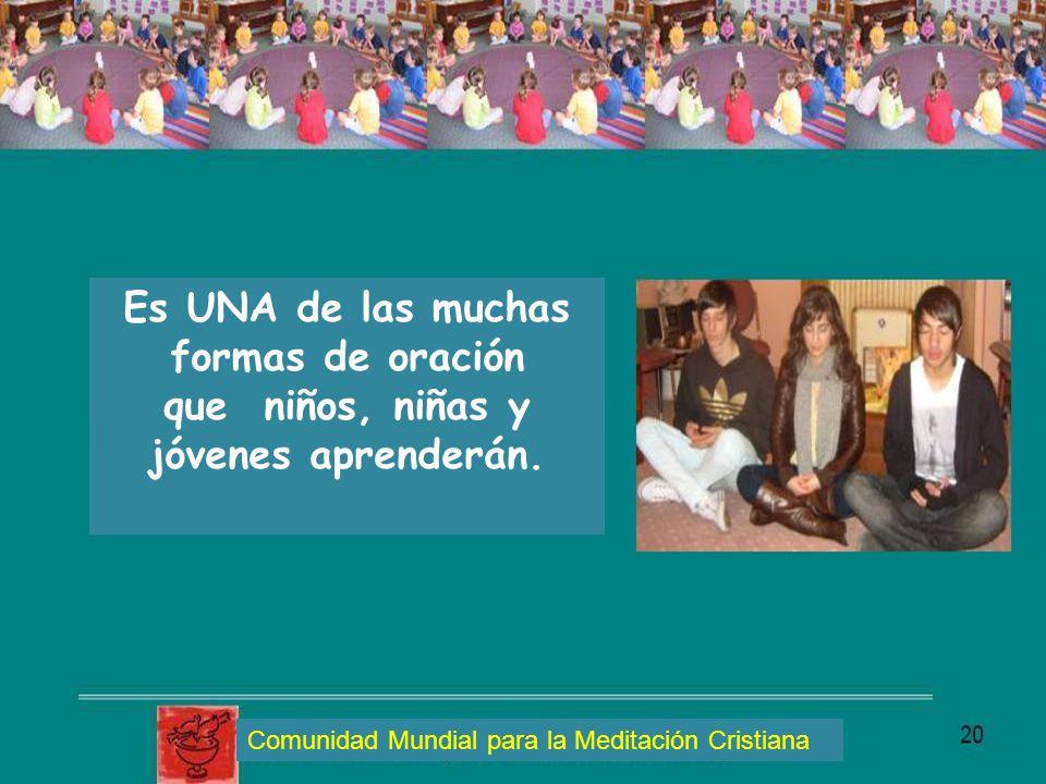 Es UNA de las muchas formas de oración que niños, niñas y jóvenes aprenderán. Comunidad Mundial para la Meditación Cristiana