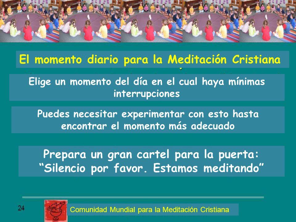 El momento diario para la Meditación Cristiana Elige un momento del día en el cual haya mínimas interrupciones Puedes necesitar experimentar con esto