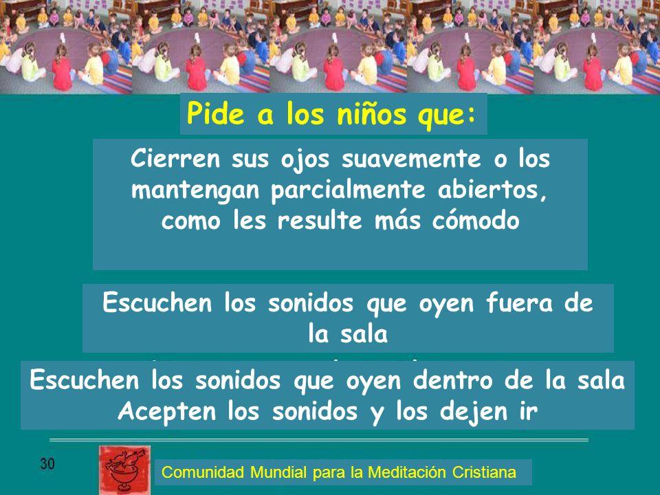 Pide a los niños que: Cierren sus ojos suavemente o los mantengan parcialmente abiertos, como les resulte más cómodo Escuchen los sonidos que oyen fue