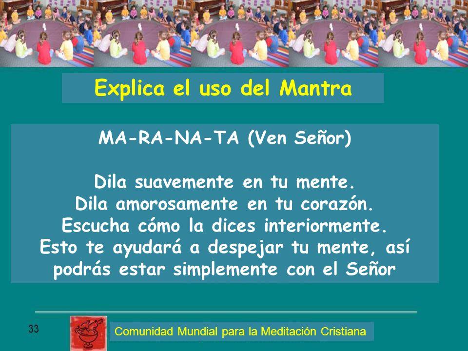 Explica el uso del Mantra MA-RA-NA-TA (Ven Señor) Dila suavemente en tu mente. Dila amorosamente en tu corazón. Escucha cómo la dices interiormente. E