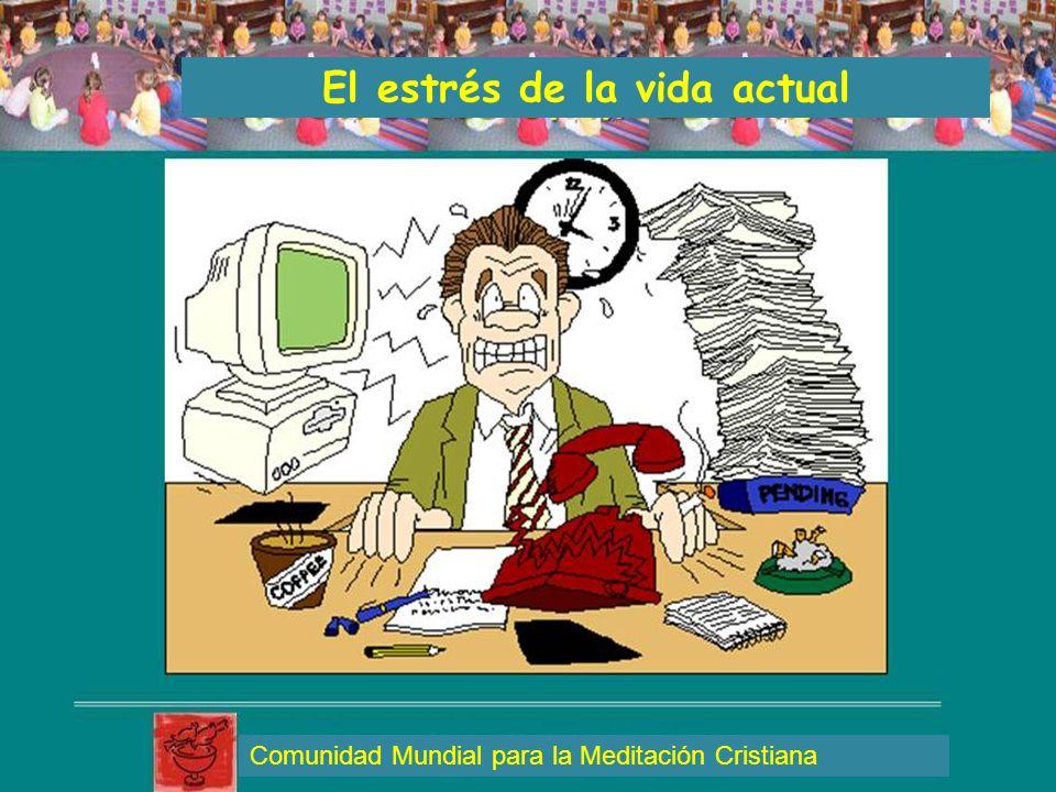 El estrés de la vida actual Comunidad Mundial para la Meditación Cristiana