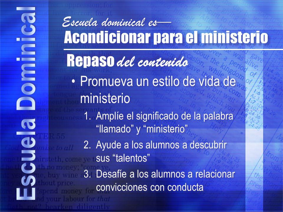 Promueva un estilo de vida de ministerio 1.Amplíe el significado de la palabra llamado y ministerio 2.Ayude a los alumnos a descubrir sus talentos 3.D