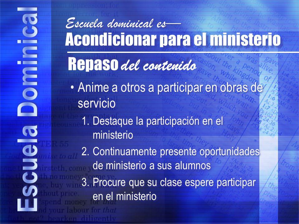 Anime a otros a participar en obras de servicio 1.Destaque la participación en el ministerio 2.Continuamente presente oportunidades de ministerio a su