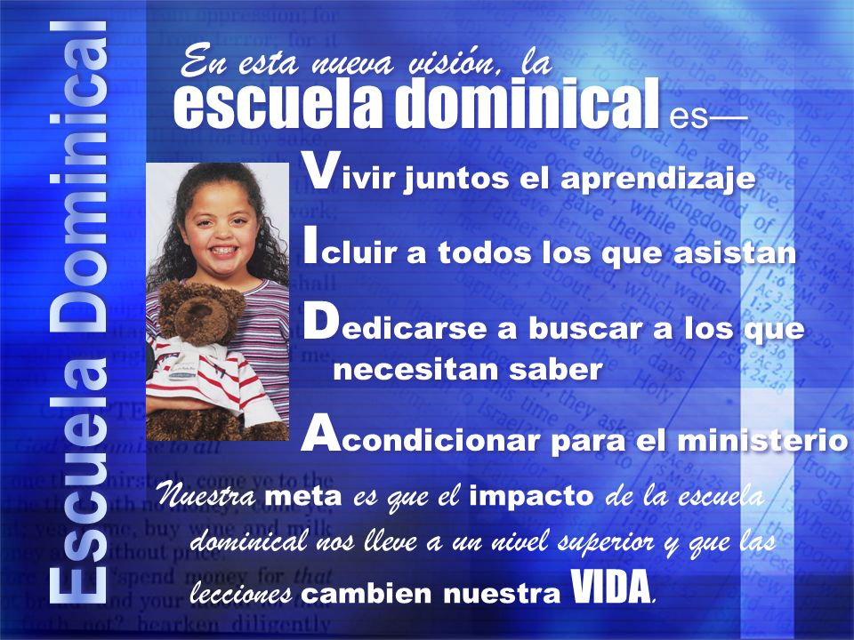 escuela dominical es V ivir juntos el aprendizaje I cluir a todos los que asistan D edicarse a buscar a los que necesitan saber A condicionar para el