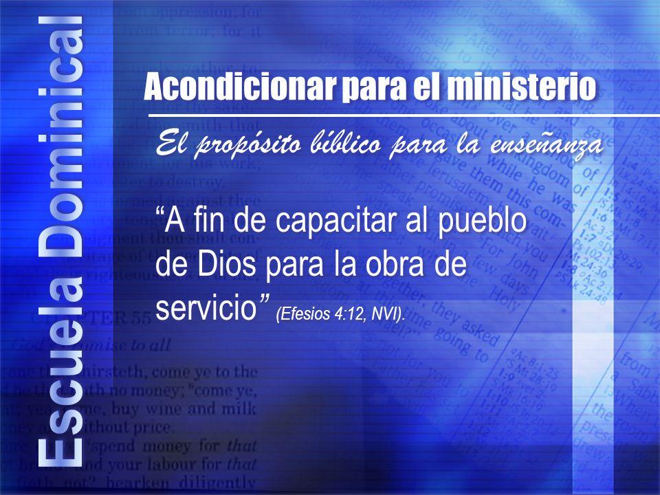 El propósito bíblico para la enseñanza A fin de capacitar al pueblo de Dios para la obra de servicio (Efesios 4:12, NVI). Acondicionar para el ministe