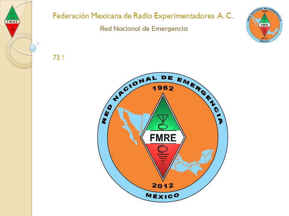 Federación Mexicana de Radio Experimentadores A. C. Red Nacional de Emergencia 73 !