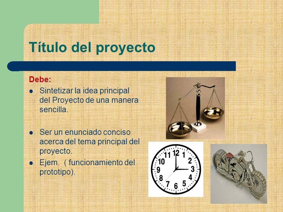 Título del proyecto Debe: Sintetizar la idea principal del Proyecto de una manera sencilla.