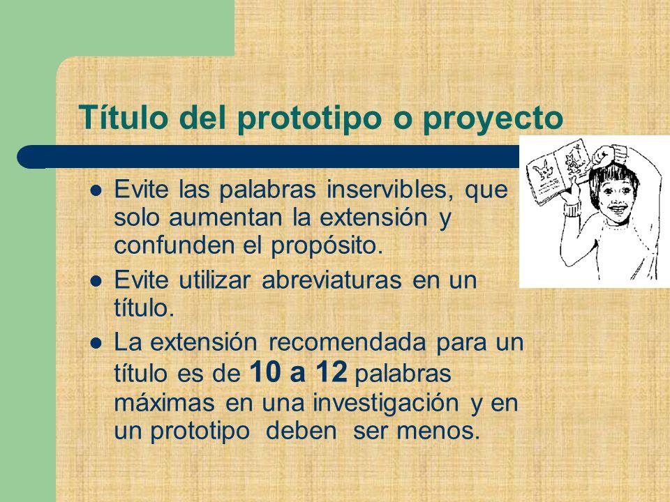 Título del prototipo o proyecto Evite las palabras inservibles, que solo aumentan la extensión y confunden el propósito.