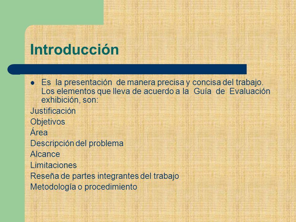 Introducción Es la presentación de manera precisa y concisa del trabajo.