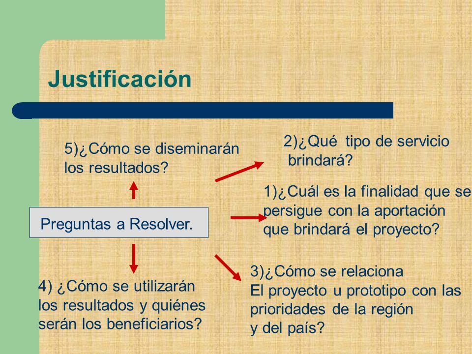 Justificación 1)¿Cuál es la finalidad que se persigue con la aportación que brindará el proyecto.