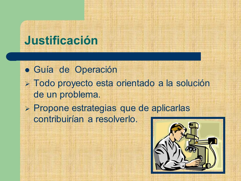 Justificación Guía de Operación Todo proyecto esta orientado a la solución de un problema.