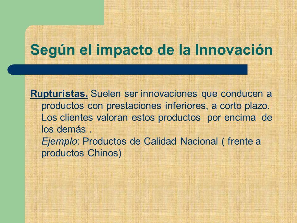 Según el impacto de la Innovación Rupturistas.