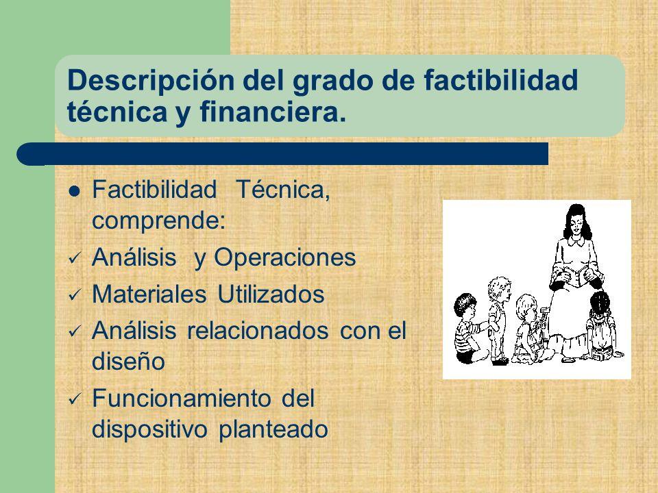 Descripción del grado de factibilidad técnica y financiera.