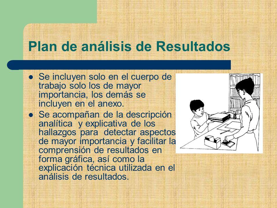 Plan de análisis de Resultados Se incluyen solo en el cuerpo de trabajo solo los de mayor importancia, los demás se incluyen en el anexo.