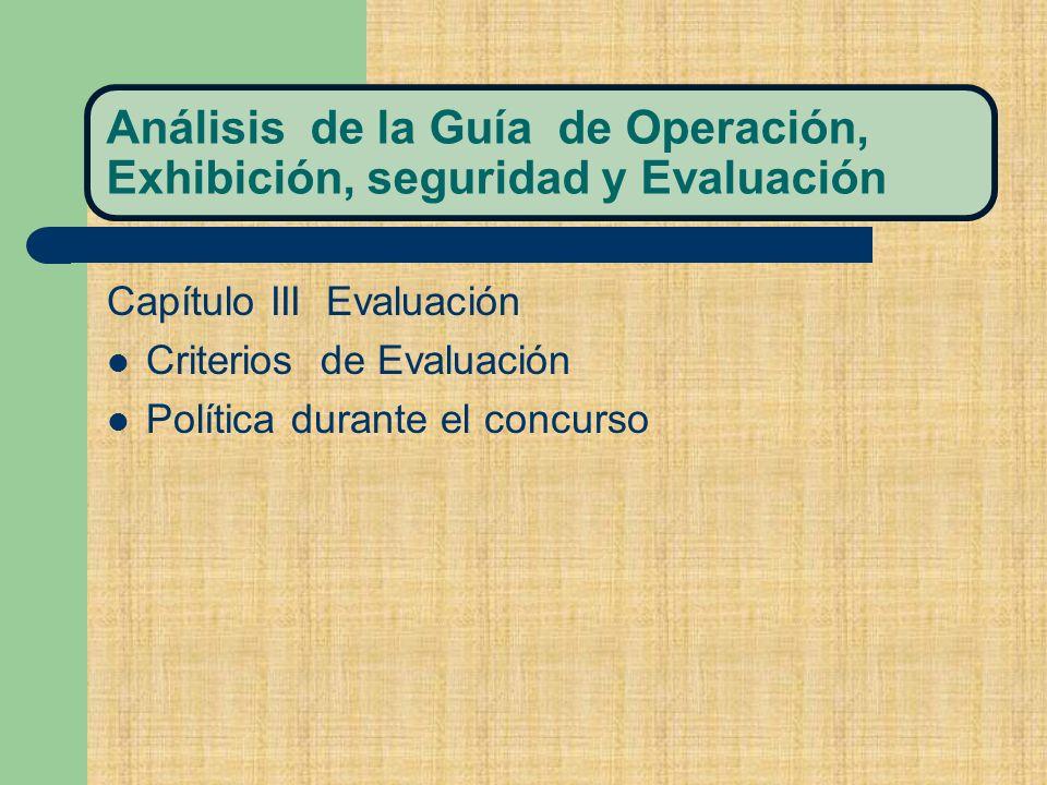 Análisis de la Guía de Operación, Exhibición, seguridad y Evaluación Capítulo III Evaluación Criterios de Evaluación Política durante el concurso