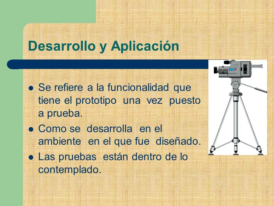 Desarrollo y Aplicación Se refiere a la funcionalidad que tiene el prototipo una vez puesto a prueba.