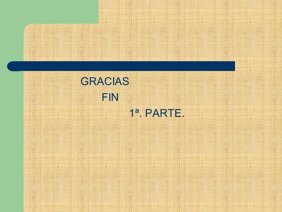 GRACIAS FIN 1ª. PARTE.