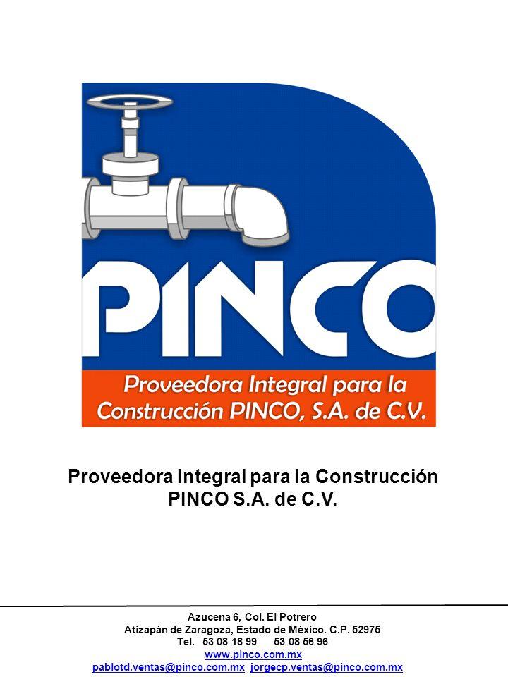 Proveedora Integral para la Construcción PINCO S.A. de C.V. Azucena 6, Col. El Potrero Atizapán de Zaragoza, Estado de México. C.P. 52975 Tel. 53 08 1