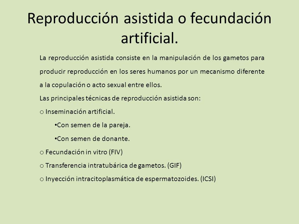 Reproducción asistida o fecundación artificial. La reproducción asistida consiste en la manipulación de los gametos para producir reproducción en los