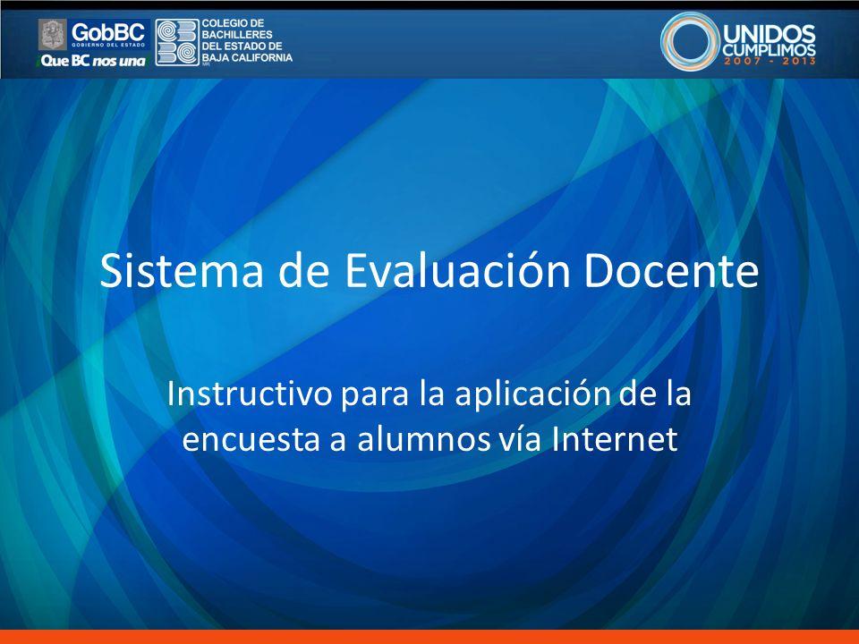 Sistema de Evaluación Docente Instructivo para la aplicación de la encuesta a alumnos vía Internet