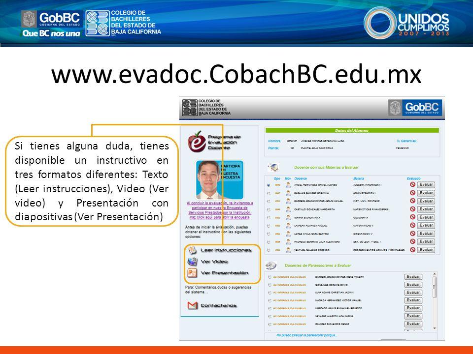 www.evadoc.CobachBC.edu.mx Si tienes alguna duda, tienes disponible un instructivo en tres formatos diferentes: Texto (Leer instrucciones), Video (Ver