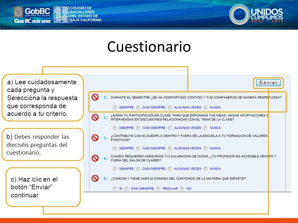 Cuestionario a) Lee cuidadosamente cada pregunta y Selecciona la respuesta que corresponda de acuerdo a tu criterio. c) Haz clic en el botón Enviar co