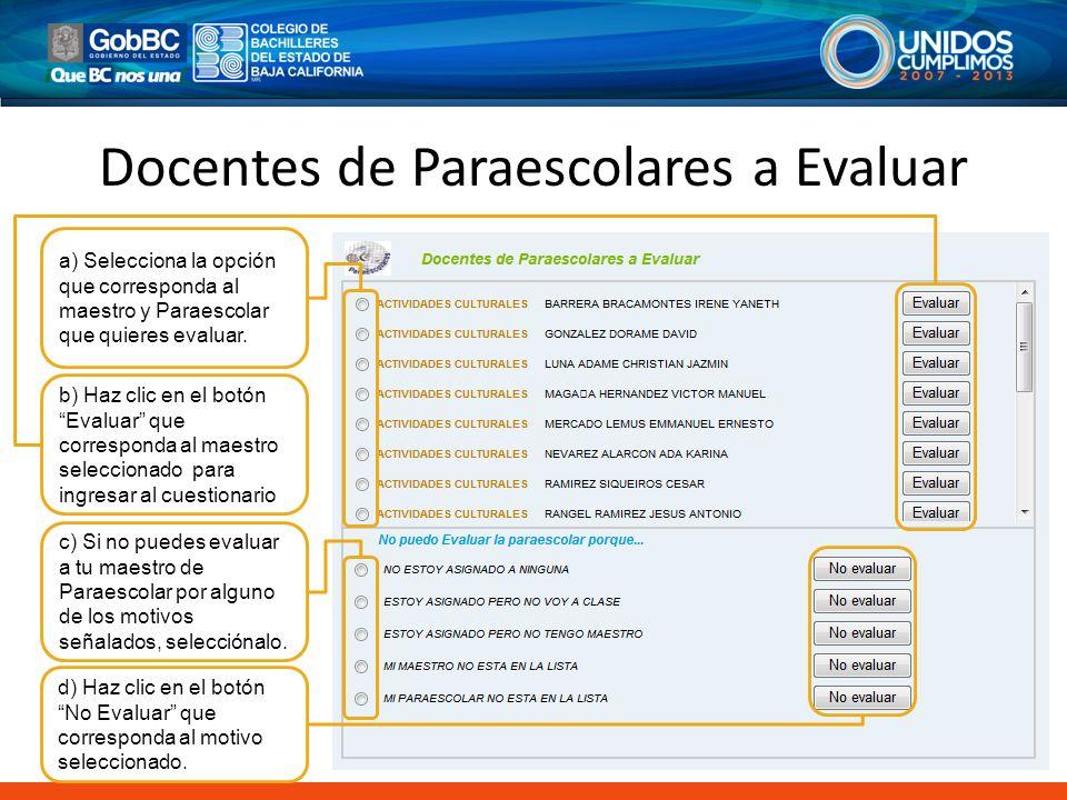 Docentes de Paraescolares a Evaluar a) Selecciona la opción que corresponda al maestro y Paraescolar que quieres evaluar. b) Haz clic en el botón Eval