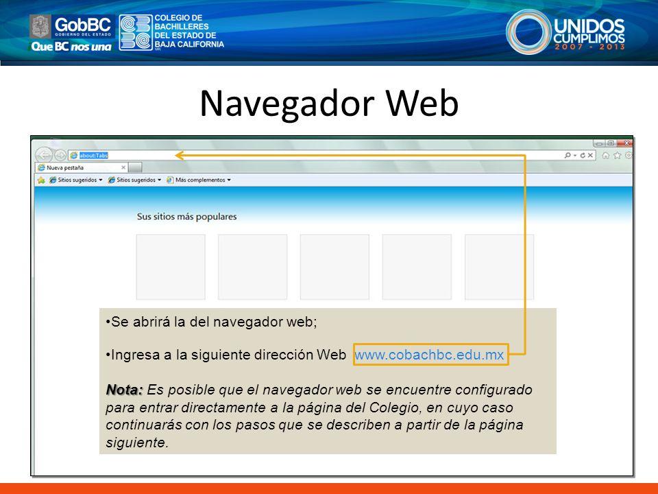 Navegador Web Una vez abierto tu navegador web, ingresa en la barra de direcciones Se abrirá la del navegador web; Ingresa a la siguiente dirección We