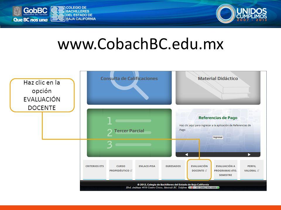 www.CobachBC.edu.mx Haz clic en la opción EVALUACIÓN DOCENTE