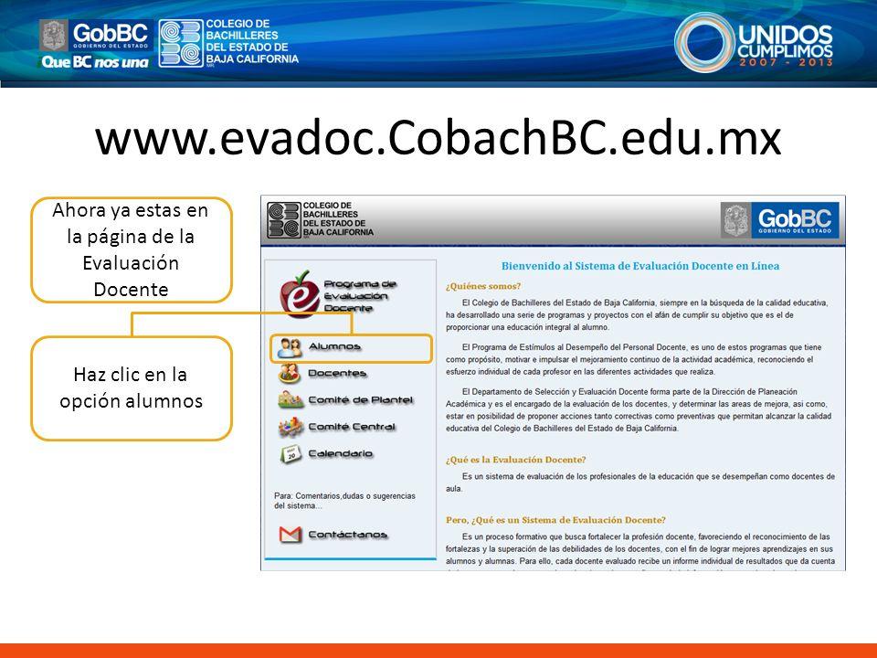 www.evadoc.CobachBC.edu.mx Haz clic en la opción alumnos Ahora ya estas en la página de la Evaluación Docente