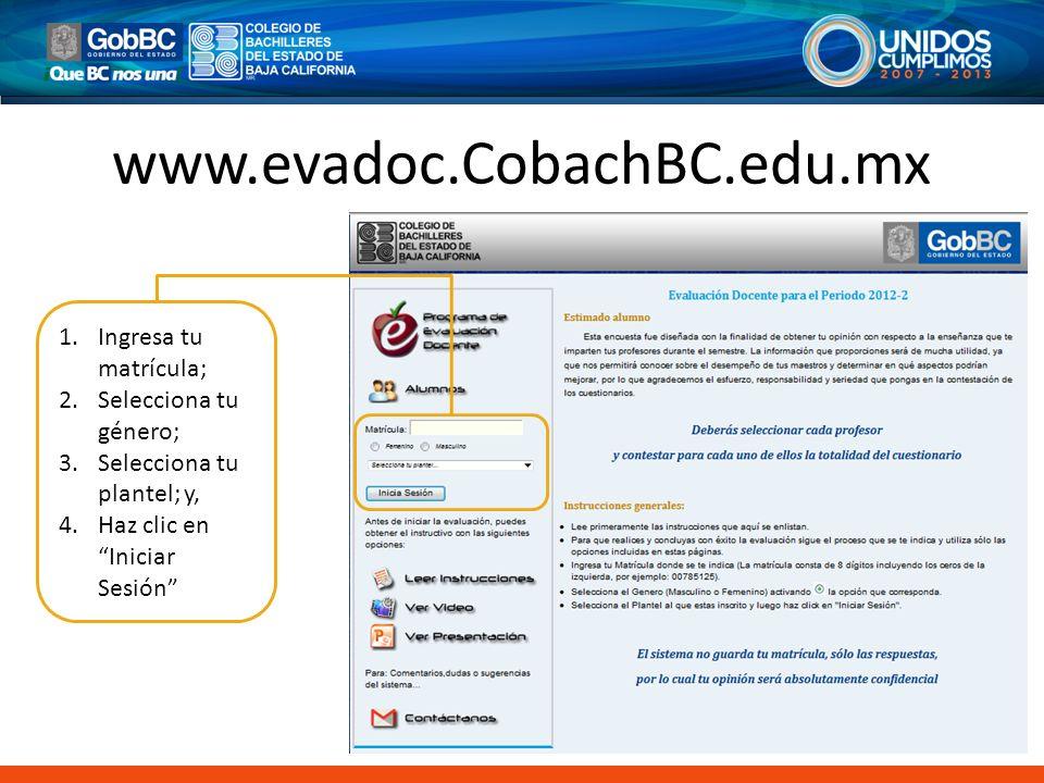 www.evadoc.CobachBC.edu.mx 1.Ingresa tu matrícula; 2.Selecciona tu género; 3.Selecciona tu plantel; y, 4.Haz clic en Iniciar Sesión