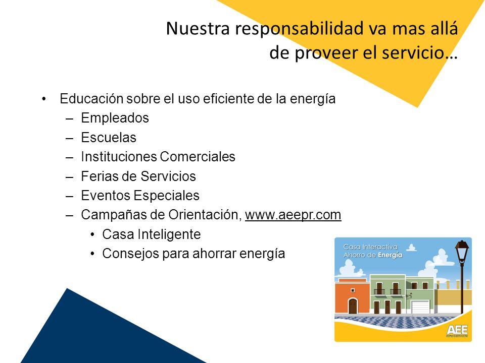 Nuestra responsabilidad va mas allá de proveer el servicio… Educación sobre el uso eficiente de la energía –Empleados –Escuelas –Instituciones Comerci