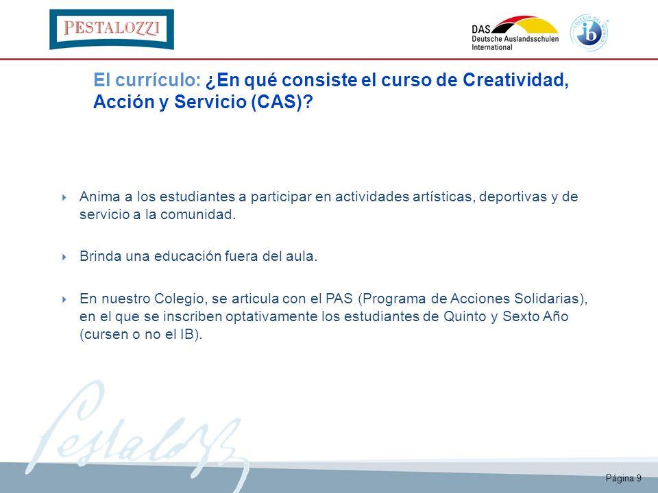 Página 9 El currículo: ¿En qué consiste el curso de Creatividad, Acción y Servicio (CAS)? Anima a los estudiantes a participar en actividades artístic