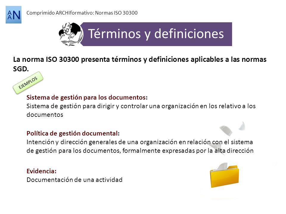 Comprimido ARCHIformativo: Normas ISO 30300 Términos y definiciones La norma ISO 30300 presenta términos y definiciones aplicables a las normas SGD. S