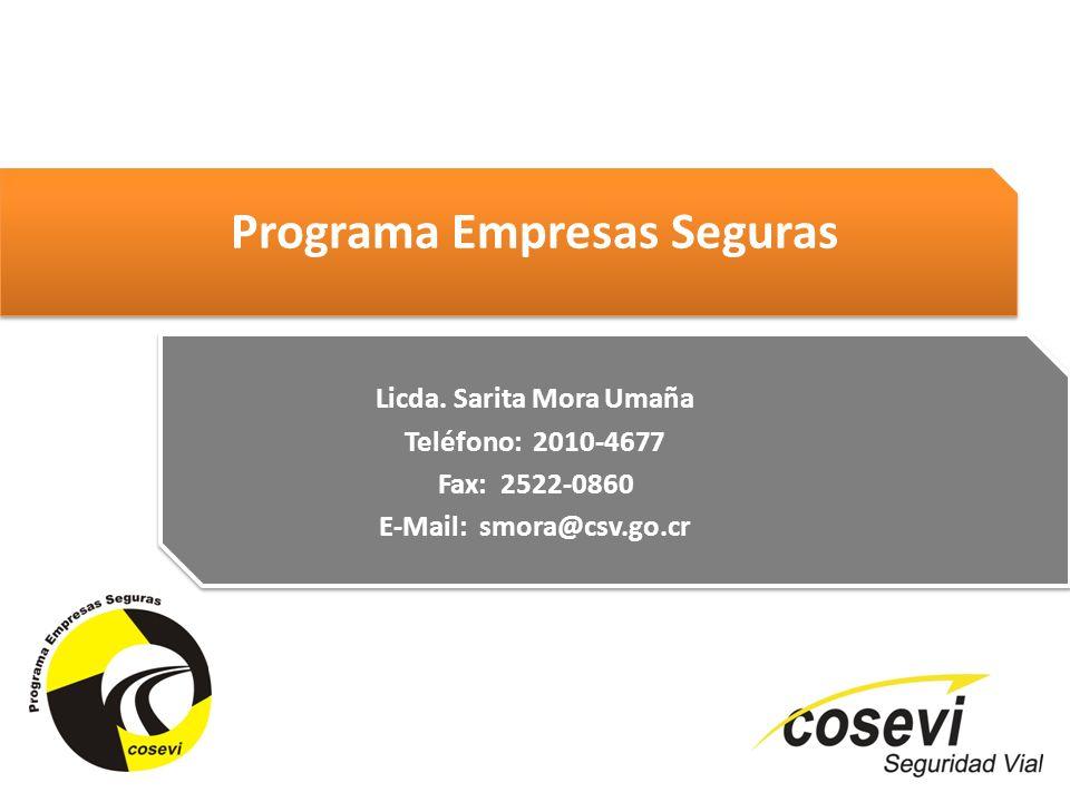 Programa Empresas Seguras Licda. Sarita Mora Umaña Teléfono: 2010-4677 Fax: 2522-0860 E-Mail: smora@csv.go.cr